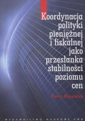 Okładka książki Koordynacja polityki pieniężnej i fiskalnej jako przesłanka stabilności poziomu cen