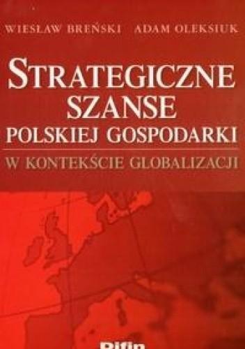 Okładka książki Strategiczne szanse polskiej gospodarki w kontekście globalizacji