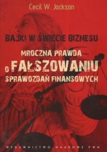 Okładka książki Bajki w świecie biznesu Mroczna prawda o fałszowaniu sprawozdań