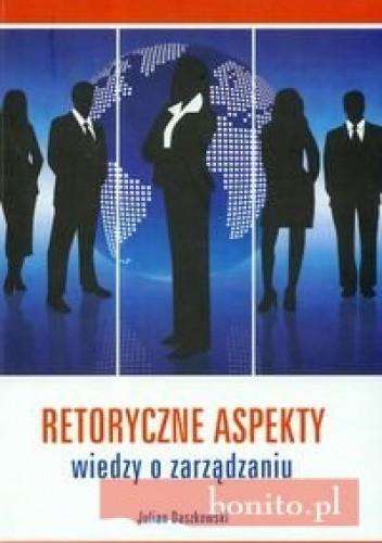 Okładka książki Retoryczne aspekty wiedzy o zarządzaniu