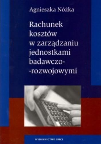 Okładka książki Rachunek kosztów w zarządzaniu jednostkami badawczo-rozwojowymi