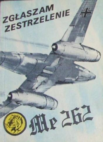 Okładka książki Zgłaszam zestrzelenie Me 262