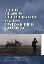 Okładka książki 2 Pułk Ułanów Grochowskich im. gen. Dwernickiego 1917 - 1939