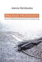 Okładka książki Praskie przemiany: Sacrum i desakralizacja przestrzeni miejskiej Pragi