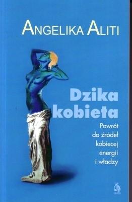 Okładka książki Dzika kobieta. Powrót do źródeł kobiecej energii i władzy.