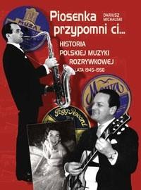 Okładka książki Piosenka przypomni ci... Historia polskiej muzyki rozrywkowej 1945–1958