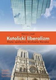 Okładka książki Katolicki liberalizm. Etyka społeczna Michaela Novaka