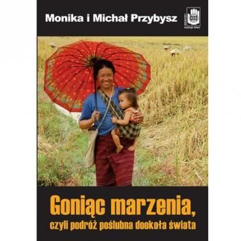 Okładka książki Goniąc marzenia, czyli podróż poślubna dookoła świata