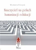 Okładka książki Nauczyciel na polach humanizacji edukacji