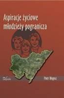 Okładka książki Aspiracje życiowe młodzieży pogranicza