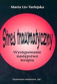 Okładka książki Stres traumatyczny. Występowanie, następstwa, terapia