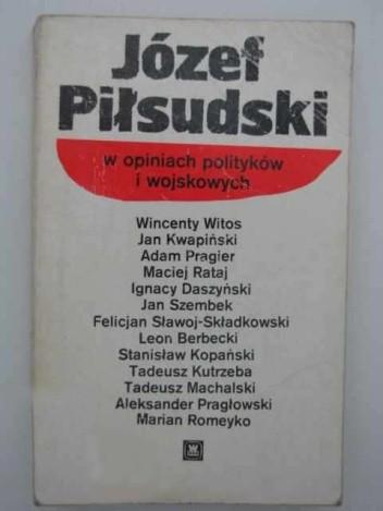 Okładka książki Józef Piłsudski w opiniach polityków i wojskowych