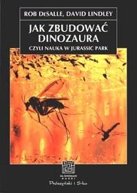 Okładka książki Jak zbudować dinozaura, czyli nauka w Jurassic Park