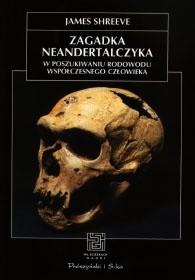 Okładka książki Zagadka neandertalczyka. W poszukiwaniu rodowodu współczesnego człowieka