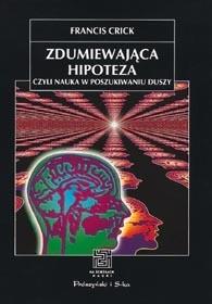 Okładka książki Zdumiewająca hipoteza, czyli nauka w poszukiwaniu duszy