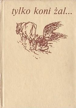 Okładka książki Tylko koni żal...