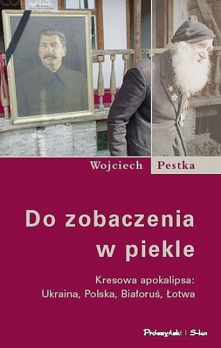 Okładka książki Do zobaczenia w piekle. Kresowa apokalipsa: Ukraina, Polska, Białoruś, Łotwa