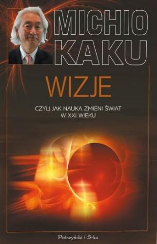 Okładka książki Wizje, czyli jak nauka zmieni świat w XXI wieku