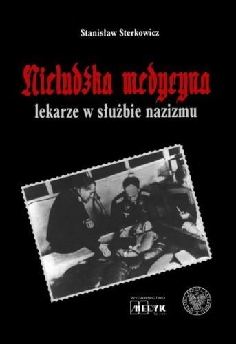 Okładka książki Nieludzka medycyna. Lekarze w służbie nazizmu