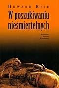 Okładka książki W poszukiwaniu nieśmiertelnych : mumie, śmierć i wiara w życie pozagrobowe