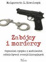 Okładka książki Zabójcy i mordercy. Czynniki ryzyka i możliwości oddziaływań resocjalizacyjnych