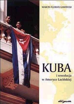 Okładka książki Kuba i rewolucja w Ameryce Łacińskiej
