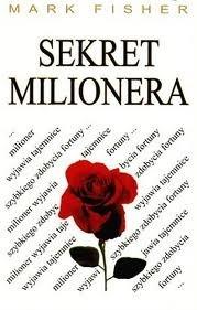 Okładka książki Sekret milionera. Milioner wyjawia tajemnice szybkiego zdobycia fortuny