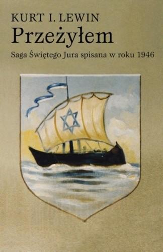Okładka książki Przeżyłem : Saga Świętego Jura spisana w roku 1946 przez syna rabina Lwowa