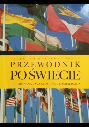 Okładka książki PRZEWODNIK PO ŚWIECIE Ilustrowana Encyklopedia Geograficzna
