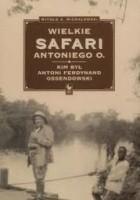 Wielkie safari Antoniego O. Kim był Antoni Ferdynand Ossendowski?