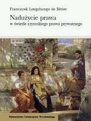 Okładka książki Nadużycie prawa w świetle rzymskiego prawa prywatnego