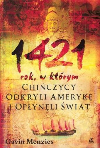Okładka książki 1421 rok, w którym Chińczycy odkryli Amerykę i opłynęli świat