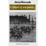Okładka książki Cóżeś ty za pani... O walkach armii