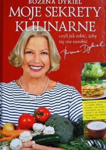 Okładka książki Moje sekrety kulinarne, czyli jak robić, żeby się nie narobić