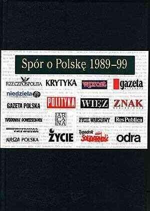 Okładka książki Spór o Polskę 1989 - 99. Wybór tekstów prasowych