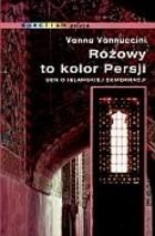 Okładka książki Różowy to kolor Persji : sen o islamskiej demokracji
