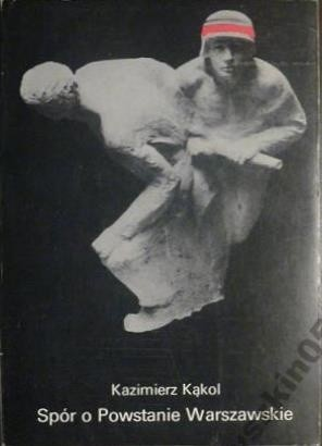 Okładka książki Spór o Powstanie Warszawskie. Gorzka lekcja czy przepustka do historii