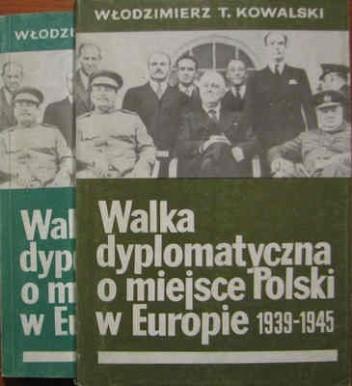 Okładka książki Walka dyplomatyczna o miejsce Polski w Europie (1939-1945) - t. 1/2