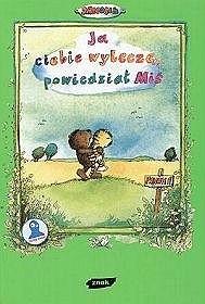 Okładka książki Ja Ciebie wyleczę, powiedział Miś.Opowieść o tym, jak Tygrysek pewnego razu zachorował.