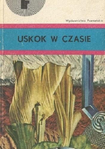 Okładka książki Uskok w czasie: antologia opowiadań fantastycznonaukowych pisarzy rumuńskich