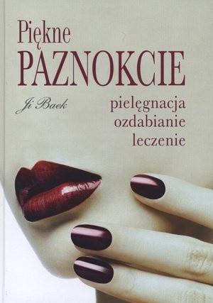 Okładka książki Piękne paznokcie - pielęgnacja, ozdabianie, leczenie