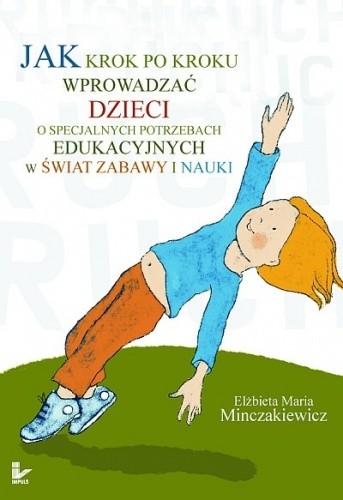Okładka książki Jak krok po kroku wprowadzać dzieci o specjalnych potrzebach edukacyjnych w świat zabawy i nauki.