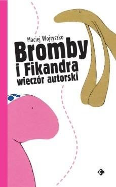 Okładka książki Bromby i Fikandra wieczór autorski