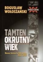 Tamten okrutny wiek: Nowa historia XX wieku 1914-1990