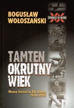 Okładka książki Tamten okrutny wiek: Nowa historia XX wieku 1914-1990