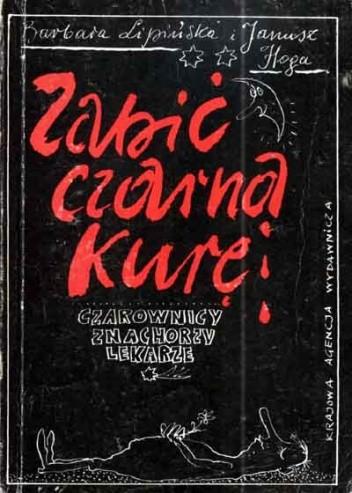 Okładka książki Zabić czarną kurę. Czarownicy, znachorzy, lekarze