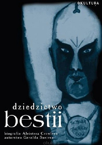 Okładka książki Dziedzictwo Bestii. Życie i idee Aleistera Crowleya