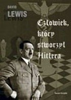 Okładka książki Człowiek, który stworzył Hitlera