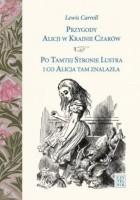 Przygody Alicji w Krainie Czarów. Po Tamtej Stronie Lustra i co Alicja tam znalazła