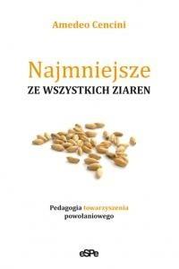 Okładka książki Najmniejsze ze wszystich ziaren. Pedagogia towarzyszenia powołaniowego
